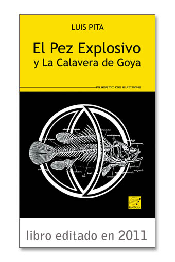 LIBRO_ Luis Pita_ EL PEZ EXPLOSIVO Y LA CALAVERA DE GOYA | Luis Pita | Narrativa especulativa | Ficción especulativa | Speculative Fiction | Cuentos, historias, sueños, invenciones, ficciones | Tales, stories, dreams, inventions, fiction | NARRATIVA / NARRATIVE | Luis Pita Moreno | El Pez explosivo | La calavera de Goya | Horizonte de sucesos