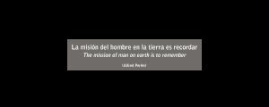 La Mision del hombre en la tierra es recordar | The mission of man on earth is to remember | Alfred Perlés